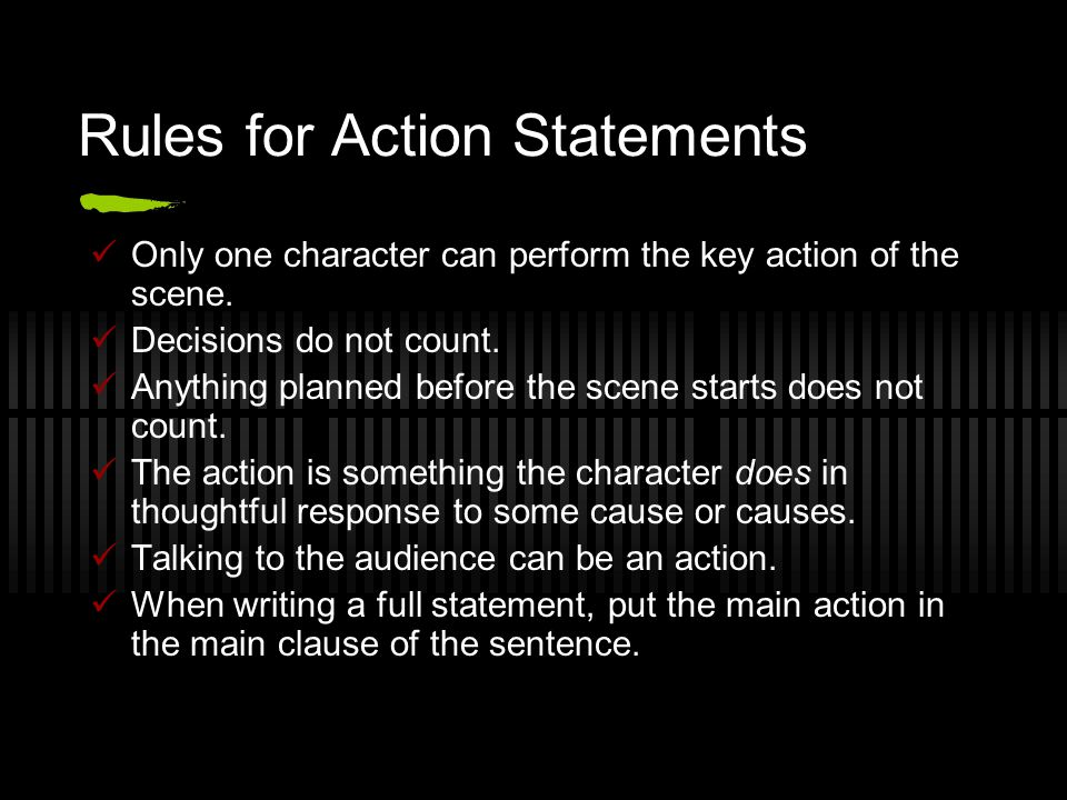 Rules for Action Statements Only one character can perform the key action of the scene.