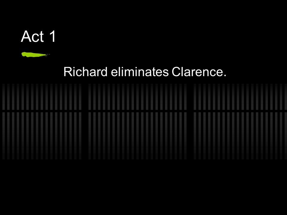 Act 1 Richard eliminates Clarence.