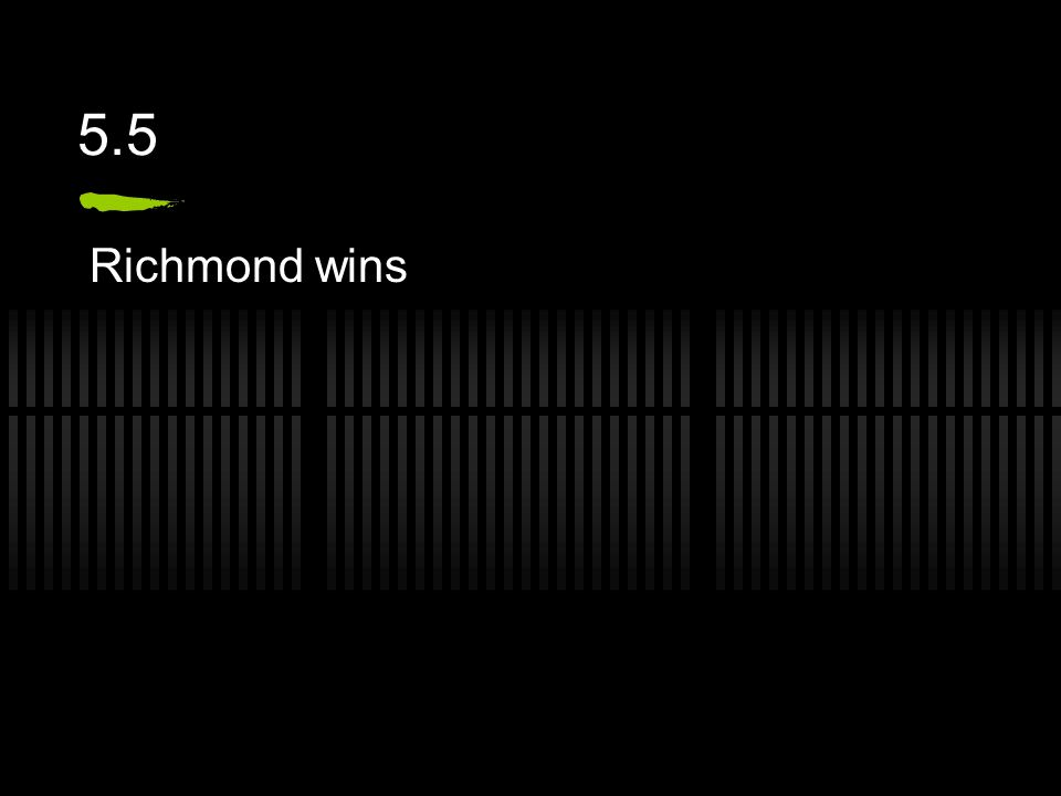 5.5 Richmond wins