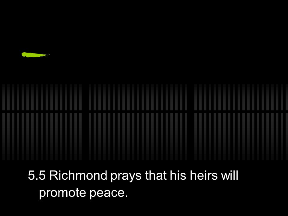5.5 Richmond prays that his heirs will promote peace.