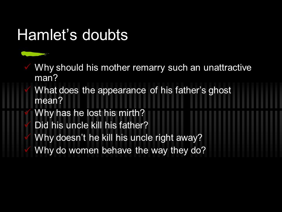 Hamlet's doubts Why should his mother remarry such an unattractive man.