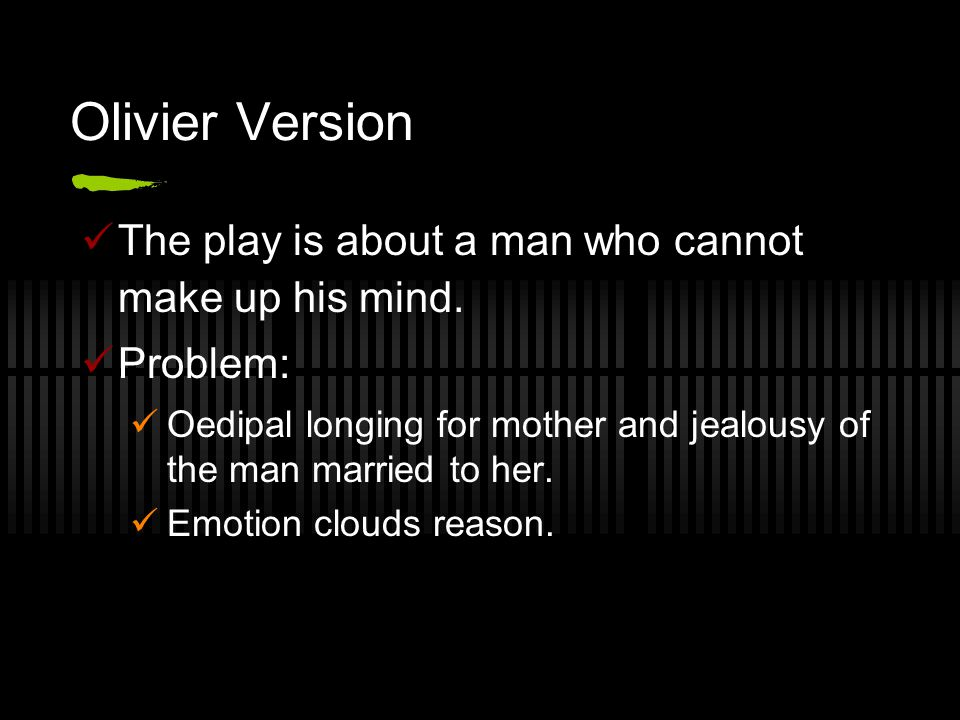 Olivier Version The play is about a man who cannot make up his mind.