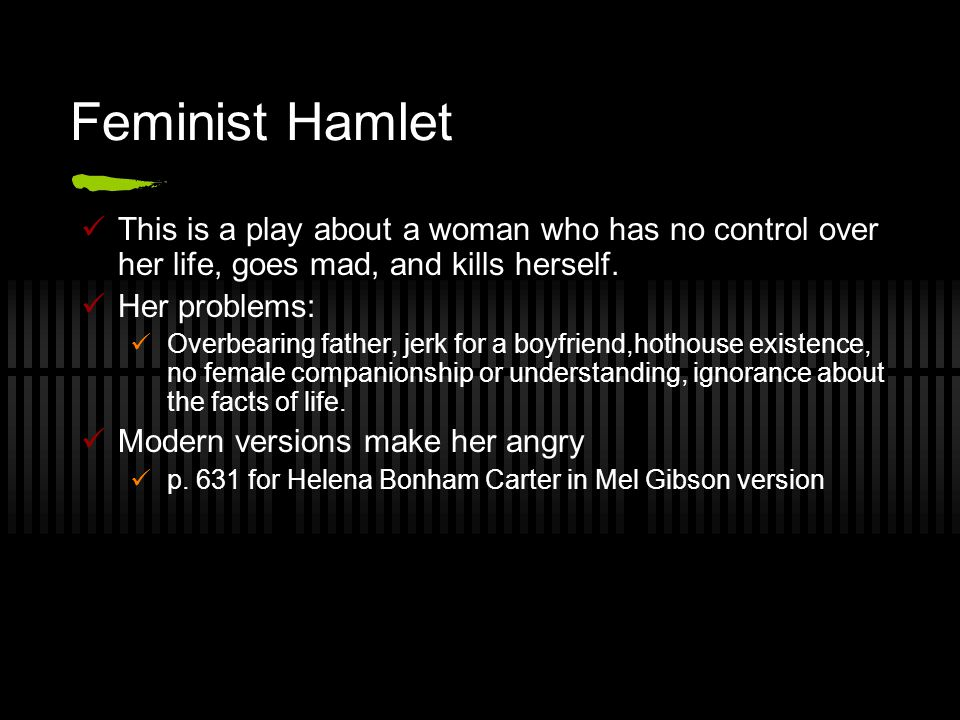 Feminist Hamlet This is a play about a woman who has no control over her life, goes mad, and kills herself.