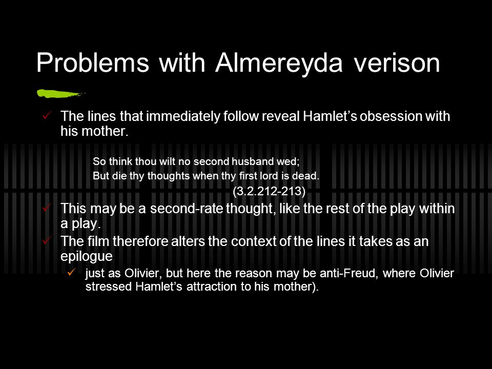 Problems with Almereyda verison The lines that immediately follow reveal Hamlet's obsession with his mother.