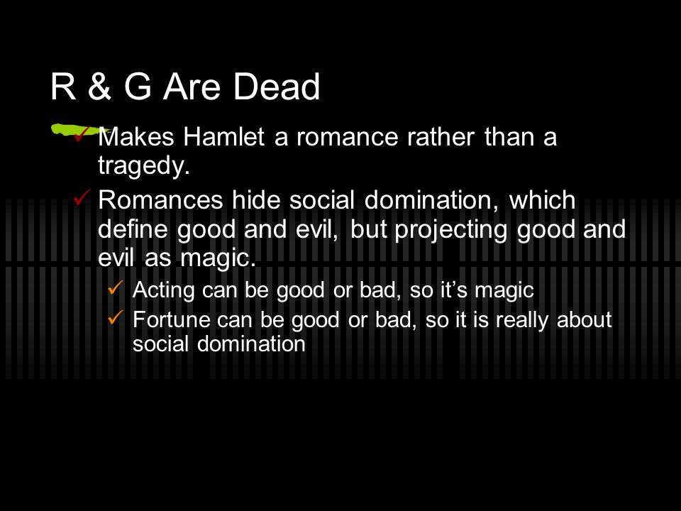R & G Are Dead Makes Hamlet a romance rather than a tragedy.