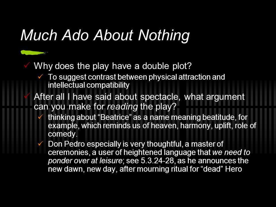 Much Ado About Nothing Why does the play have a double plot.