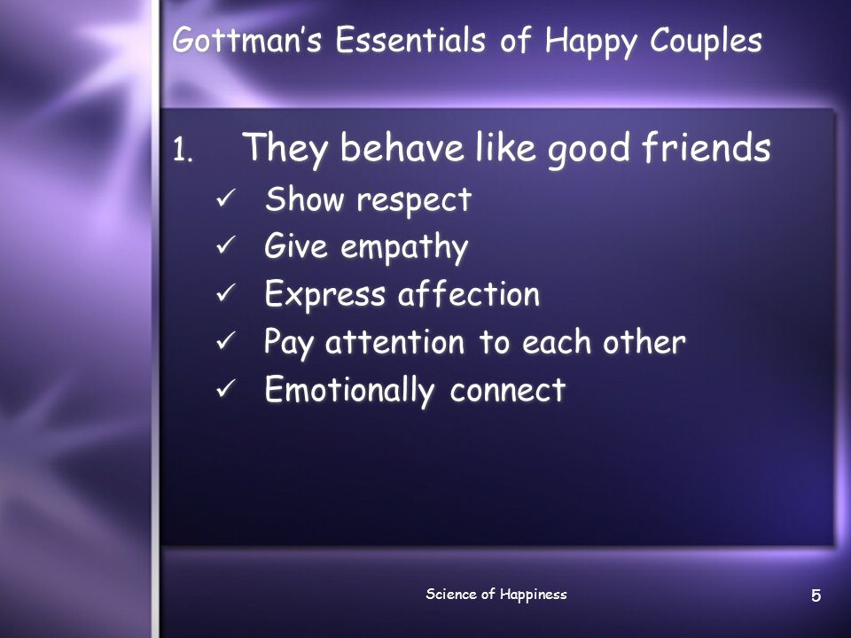 Science of Happiness 6 Gottman's Essentials of Happy Couples 2.