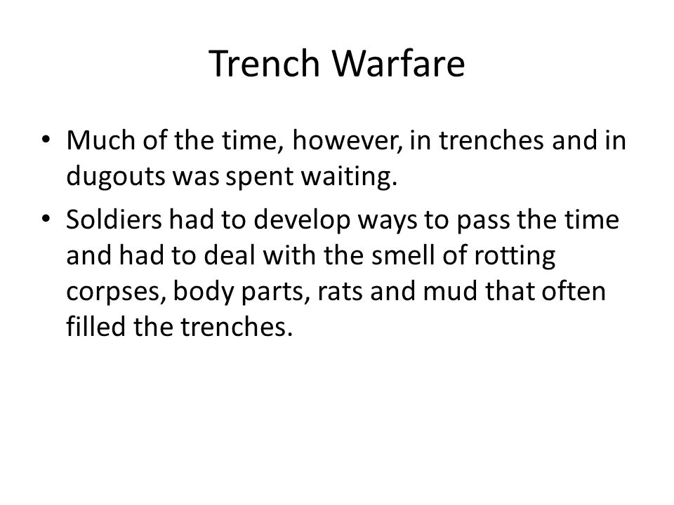 Trench Warfare Much of the time, however, in trenches and in dugouts was spent waiting. Soldiers had to develop ways to pass the time and had to deal