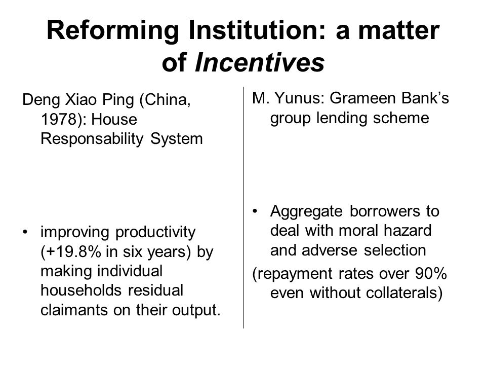 Reforming Institution: a matter of Incentives Deng Xiao Ping (China, 1978): House Responsability System improving productivity (+19.8% in six years) b