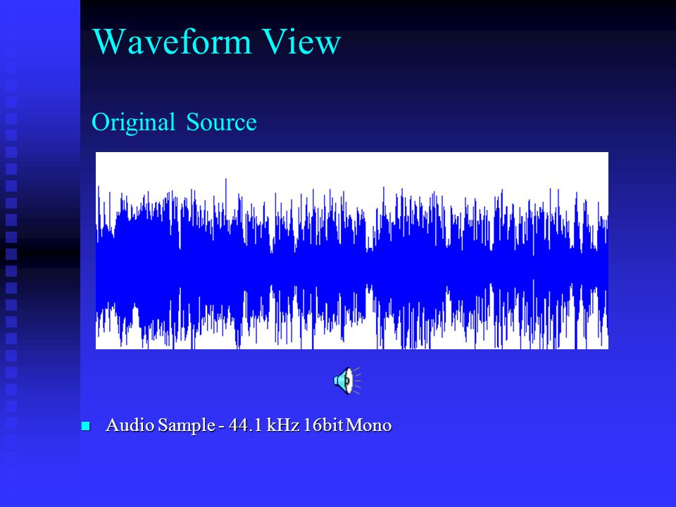 Waveform View Audio Sample - 44.1 kHz 16bit Mono Audio Sample - 44.1 kHz 16bit Mono Original Source