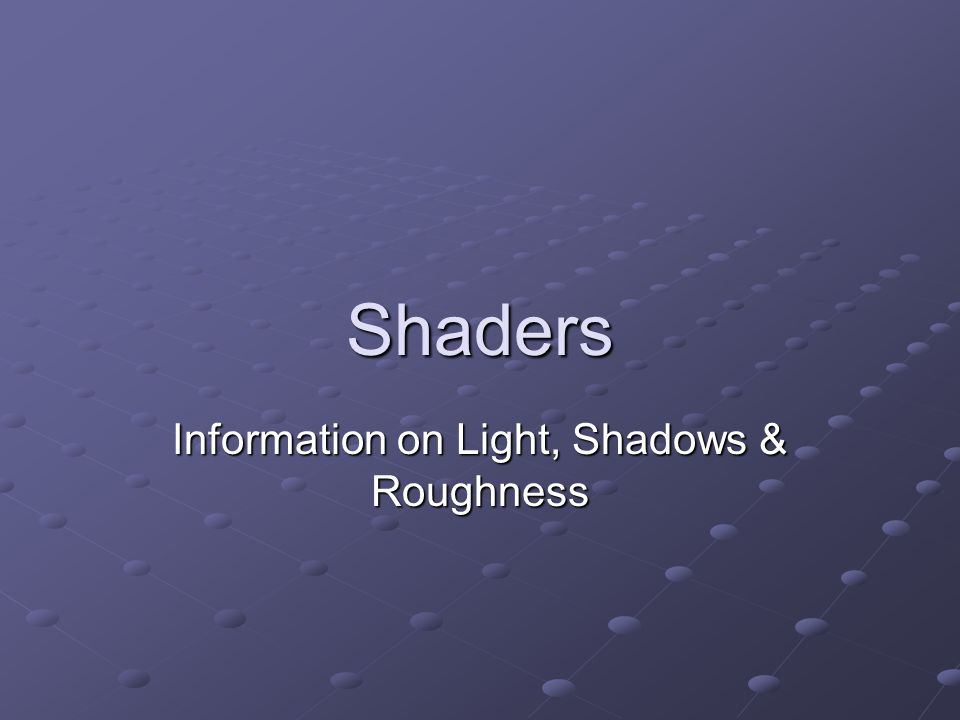 Shaders Information on Light, Shadows & Roughness