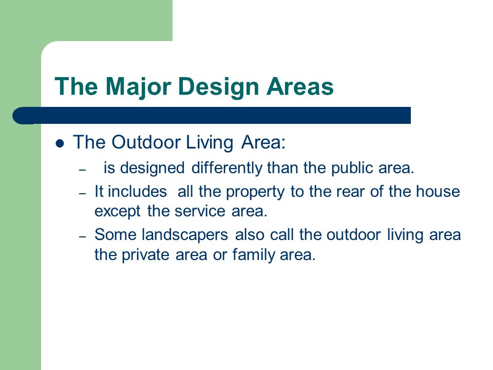 The Major Design Areas The Outdoor Living Area: – is designed differently than the public area.