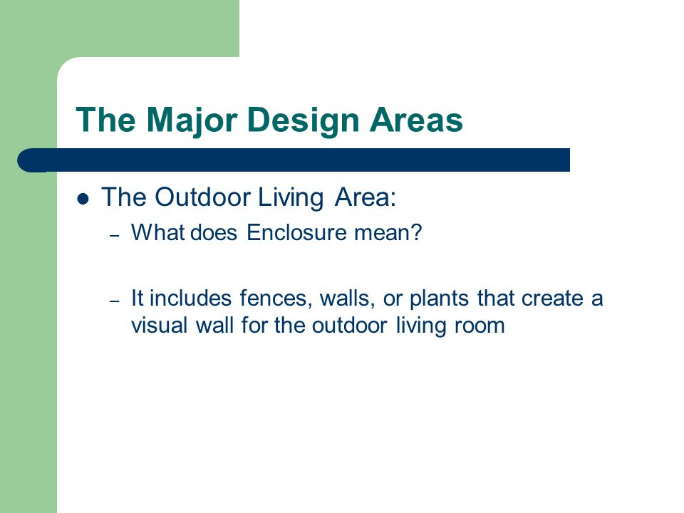The Major Design Areas The Outdoor Living Area: – What does Enclosure mean.
