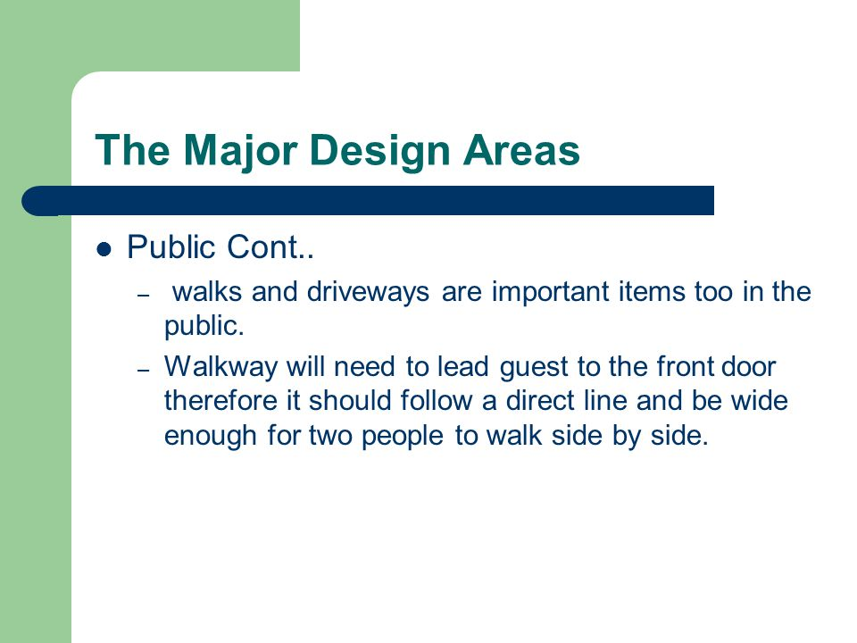 The Major Design Areas Public Cont.. – walks and driveways are important items too in the public.