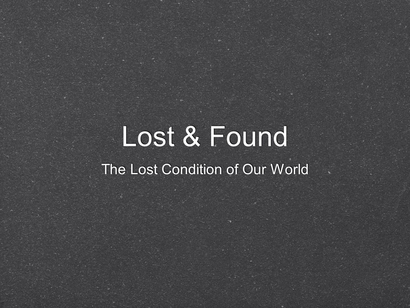 Lost & Found Our culture seems to dilute everything.