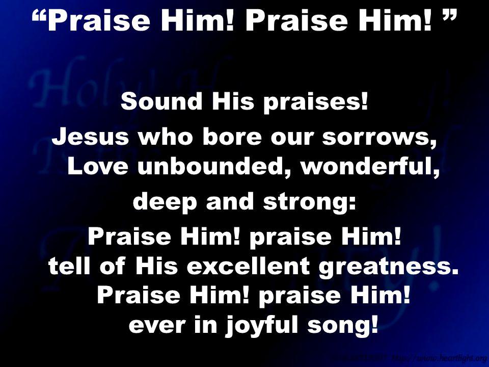 Sound His praises.