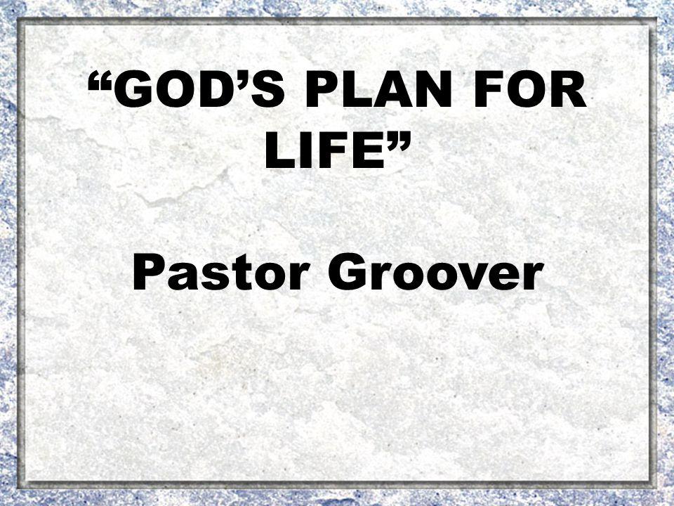 GOD'S PLAN FOR LIFE Pastor Groover