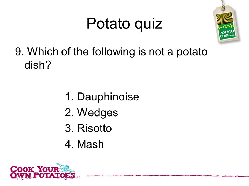 Potato quiz 9. Which of the following is not a potato dish.