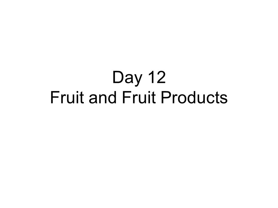 Day 12 Fruit and Fruit Products