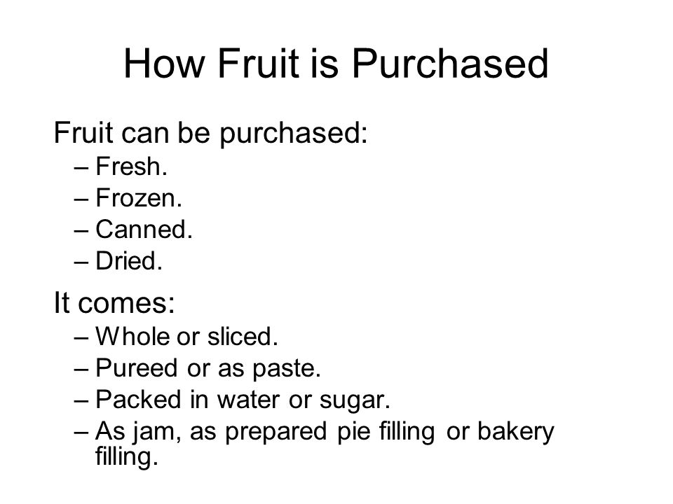 How Fruit is Purchased Fruit can be purchased: –Fresh.