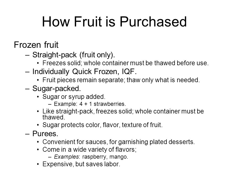 How Fruit is Purchased Frozen fruit –Straight-pack (fruit only). Freezes solid; whole container must be thawed before use. –Individually Quick Frozen,