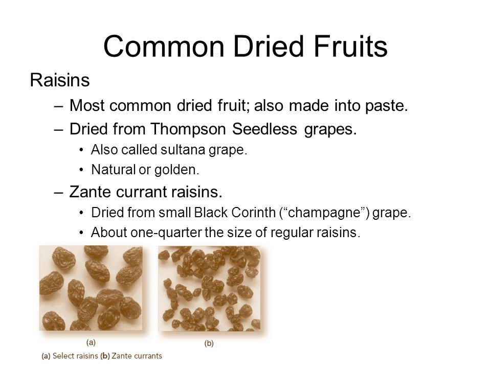 Common Dried Fruits Raisins –Most common dried fruit; also made into paste.