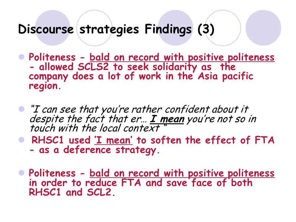 Discourse strategies Findings (3) Politeness - bald on record with positive politeness - allowed SCLS2 to seek solidarity as the company does a lot of work in the Asia pacific region.