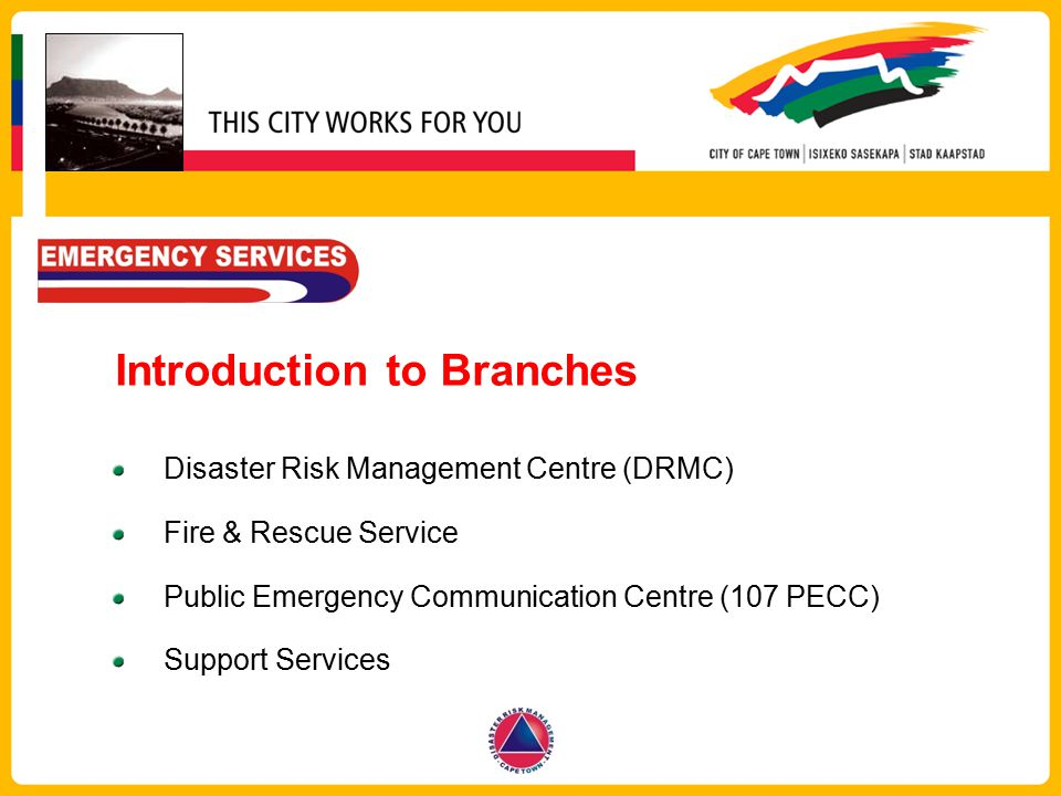 Introduction to Branches Disaster Risk Management Centre (DRMC) Fire & Rescue Service Public Emergency Communication Centre (107 PECC) Support Service
