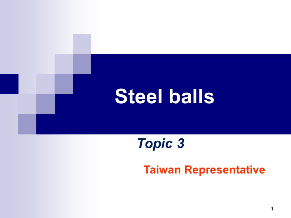 1 Steel balls Topic 3 Taiwan Representative