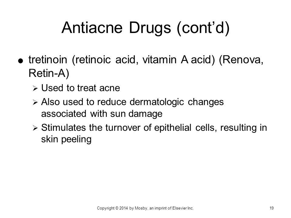  tretinoin (retinoic acid, vitamin A acid) (Renova, Retin-A)  Used to treat acne  Also used to reduce dermatologic changes associated with sun dama