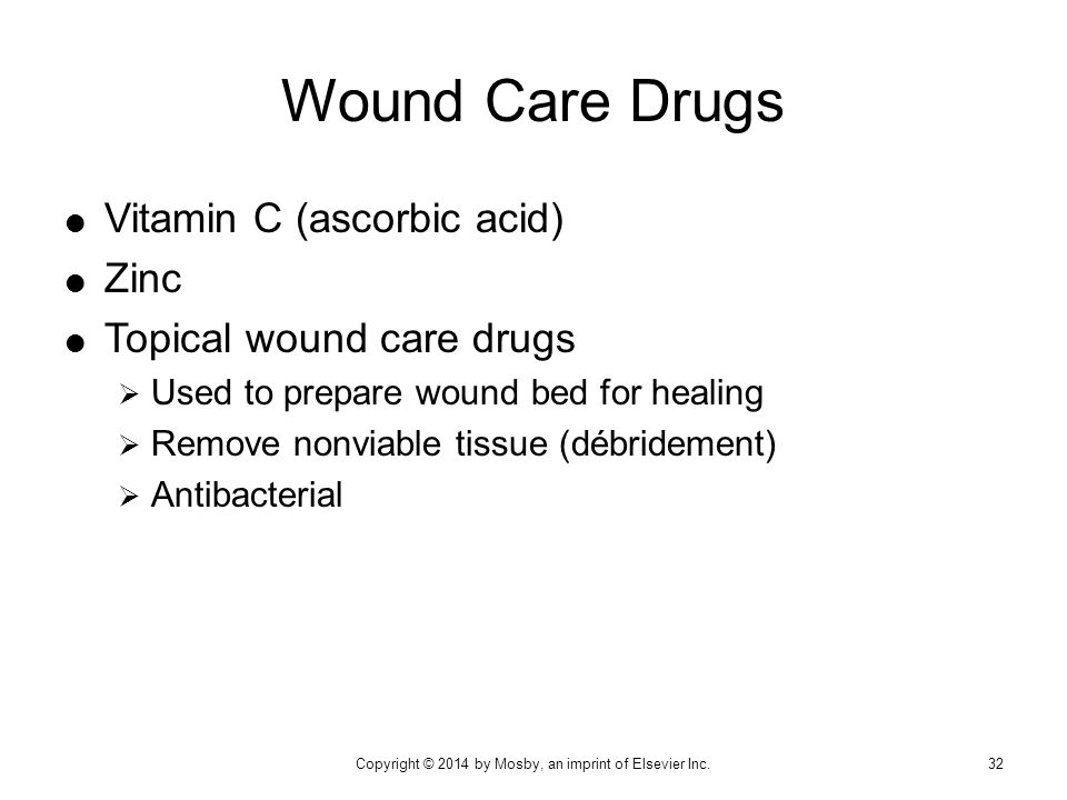  Vitamin C (ascorbic acid)  Zinc  Topical wound care drugs  Used to prepare wound bed for healing  Remove nonviable tissue (débridement)  Antiba