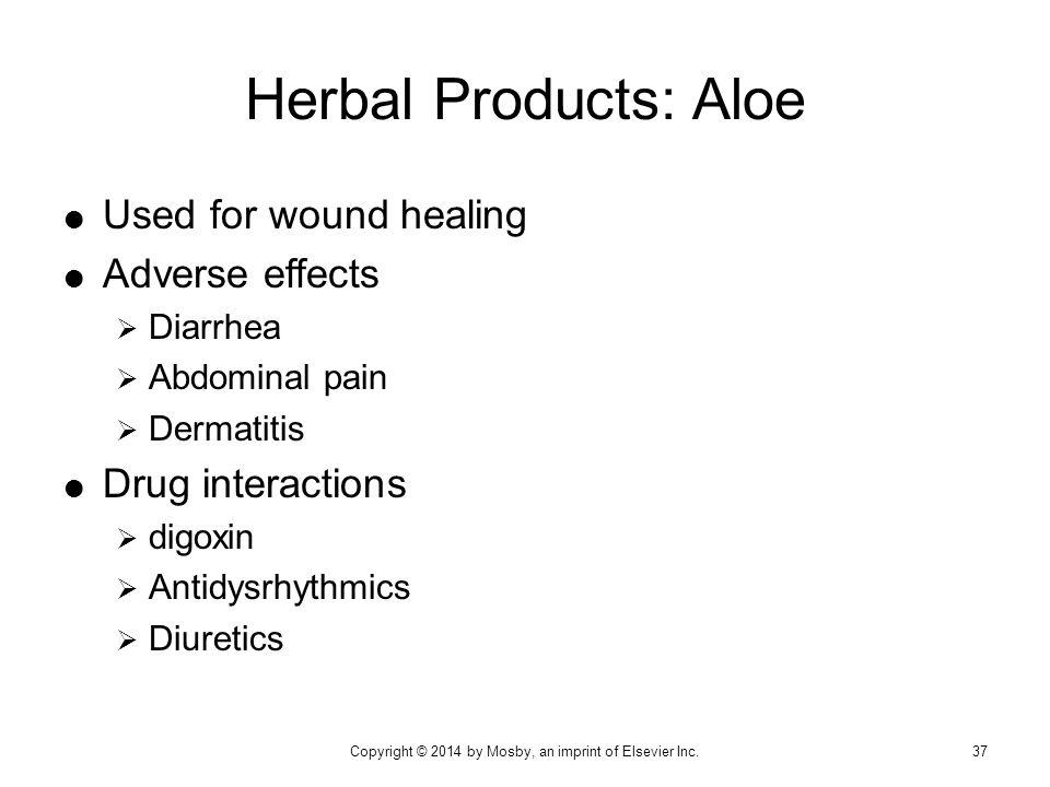  Used for wound healing  Adverse effects  Diarrhea  Abdominal pain  Dermatitis  Drug interactions  digoxin  Antidysrhythmics  Diuretics Herba