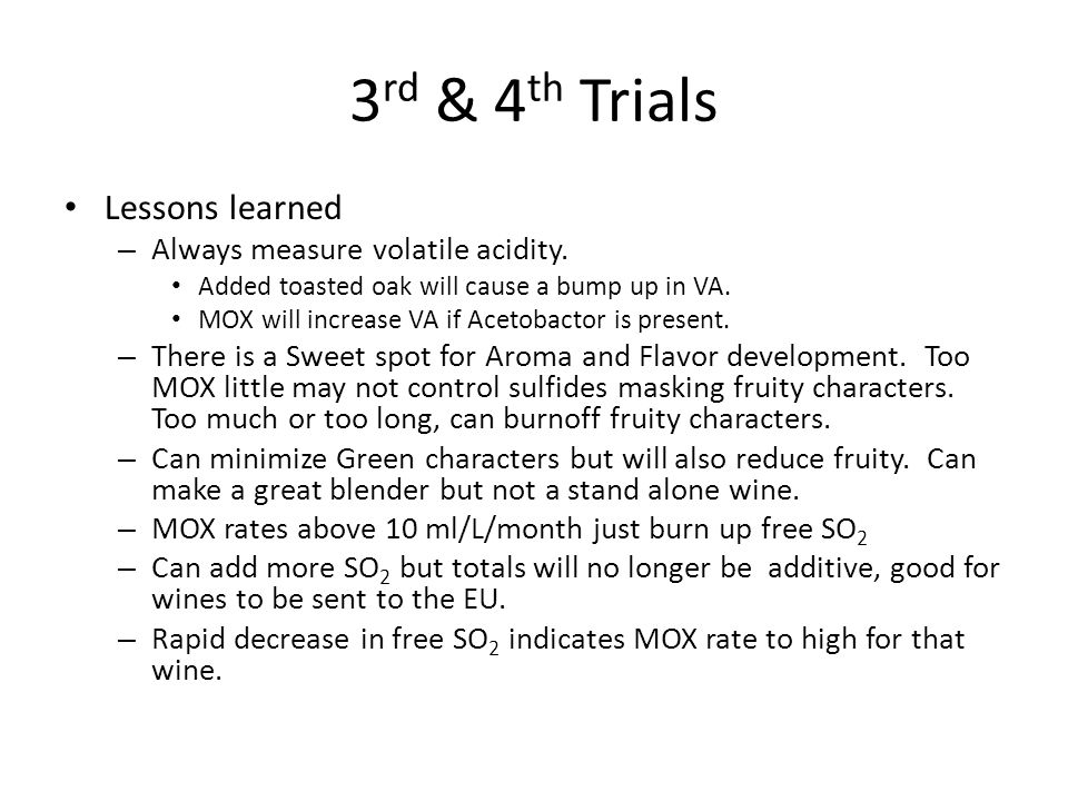3 rd & 4 th Trials Lessons learned – Always measure volatile acidity.