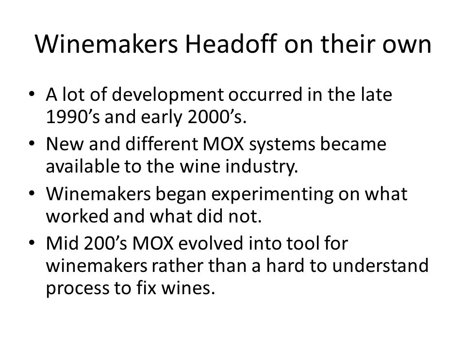 Winemakers Headoff on their own A lot of development occurred in the late 1990's and early 2000's.