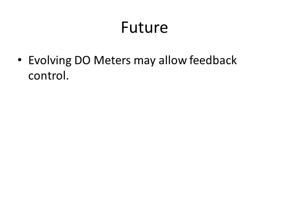Future Evolving DO Meters may allow feedback control.