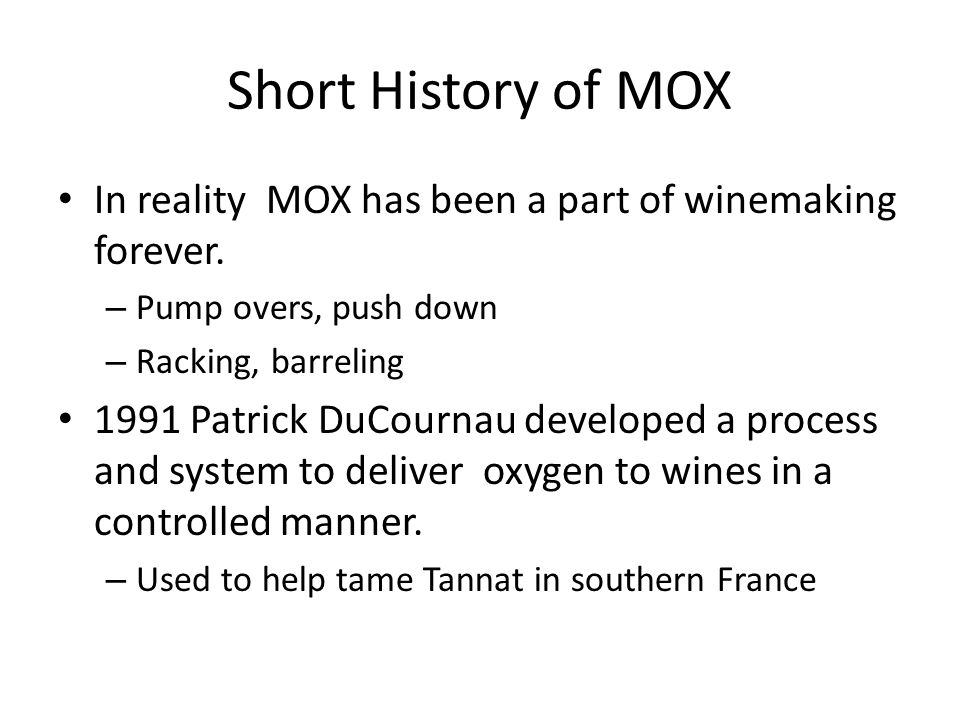 Short History of MOX In reality MOX has been a part of winemaking forever.