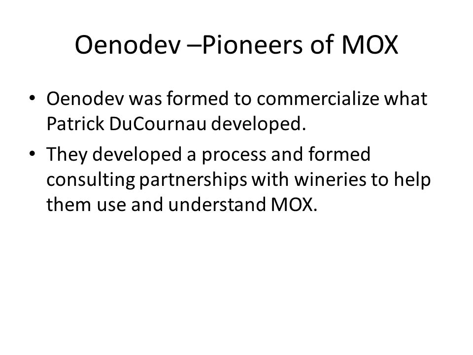 Oenodev –Pioneers of MOX Oenodev was formed to commercialize what Patrick DuCournau developed.