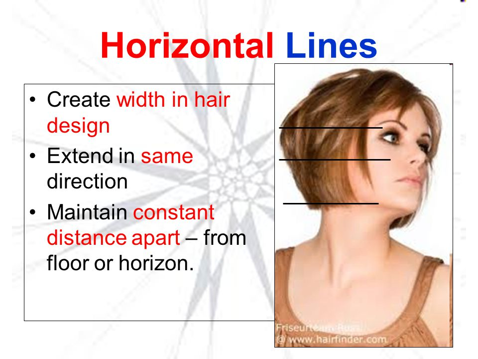Vertical Lines Create length and height in hair design Make hairstyle appear longer and narrower as the eye follows the lines up and down.