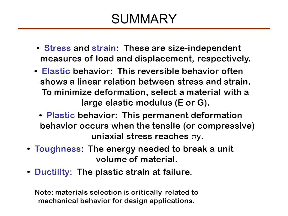 Stress and strain: These are size-independent measures of load and displacement, respectively.