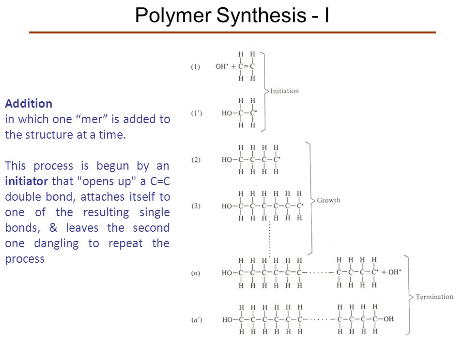 """Polymer Synthesis - I Addition in which one """"mer"""" is added to the structure at a time. This process is begun by an initiator that"""