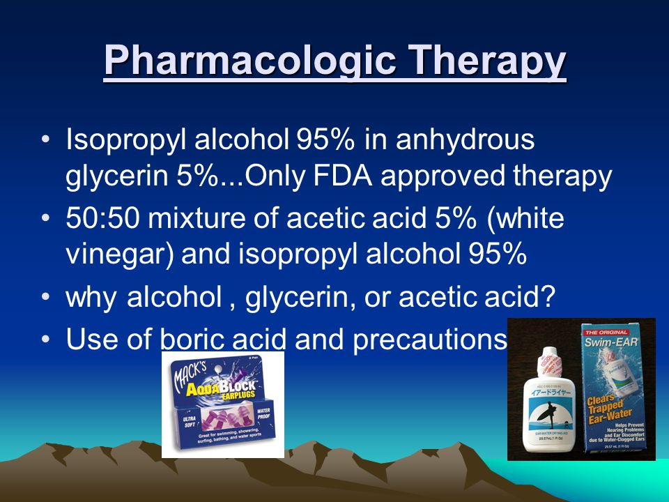 Pharmacologic Therapy Isopropyl alcohol 95% in anhydrous glycerin 5%...Only FDA approved therapy 50:50 mixture of acetic acid 5% (white vinegar) and isopropyl alcohol 95% why alcohol, glycerin, or acetic acid.