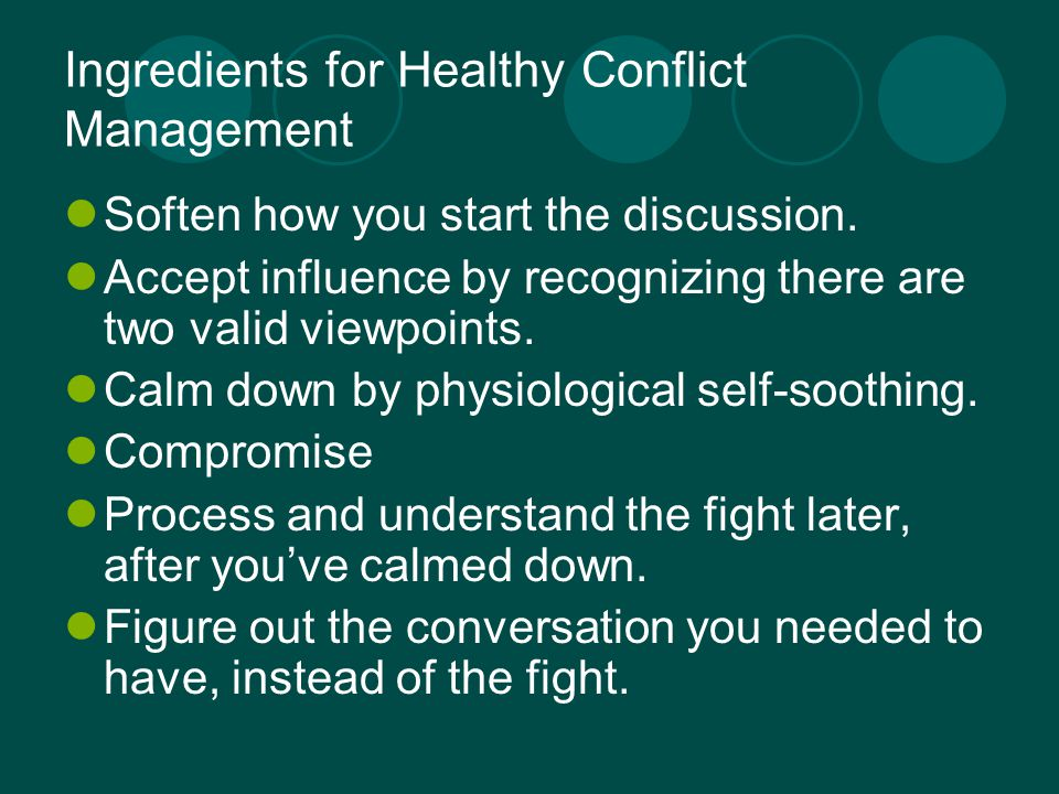 Ingredients for Healthy Conflict Management Soften how you start the discussion.