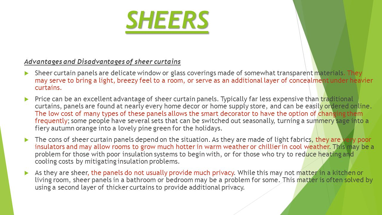 Advantages and Disadvantages of sheer curtains  Sheer curtain panels are delicate window or glass coverings made of somewhat transparent materials.