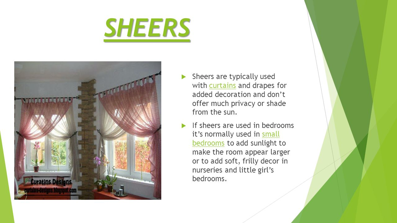 SHEERS  Types of sheer curtains 1.Rod-pocket1.Rod-pocket drapes, also called pole-pocket drapes, are made with a casing at the top that slips over a curtain rod, removing the need for rings.