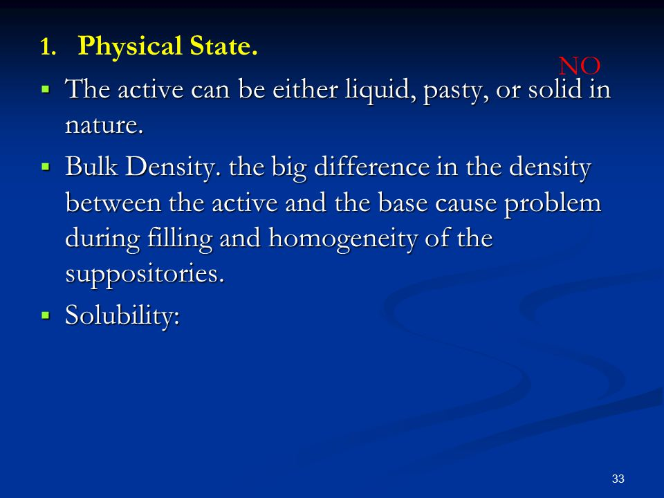 1. 1. Physical State.  The active can be either liquid, pasty, or solid in nature.  Bulk Density. the big difference in the density between the acti