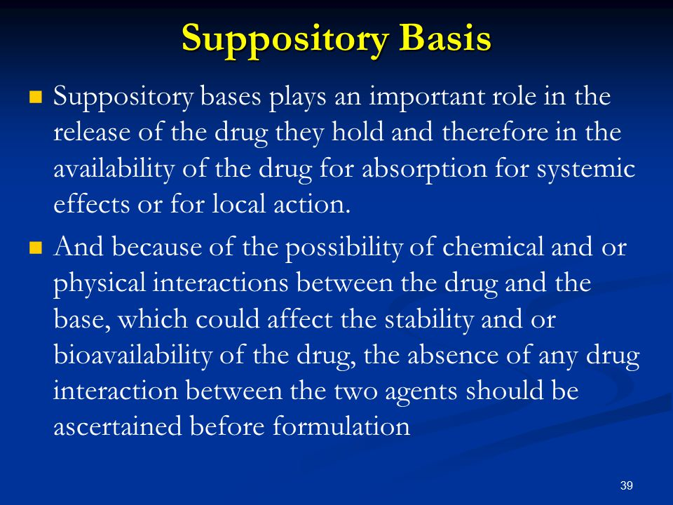 Suppository Bases From the point of view of composition, suppository bases can be described as falling into one of the three categories: From the point of view of composition, suppository bases can be described as falling into one of the three categories: 1.