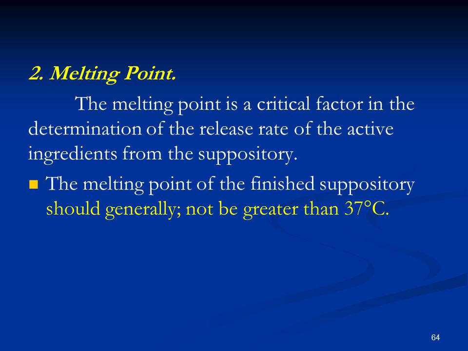 2. Melting Point. The melting point is a critical factor in the determination of the release rate of the active ingredients from the suppository. The