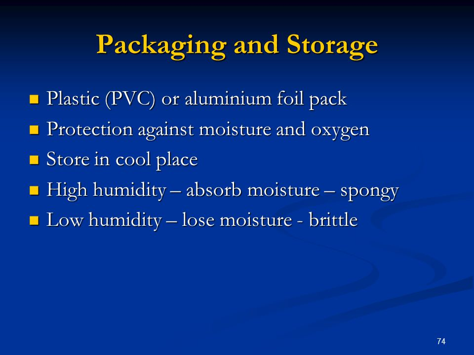 Packaging and Storage Plastic (PVC) or aluminium foil pack Plastic (PVC) or aluminium foil pack Protection against moisture and oxygen Protection agai