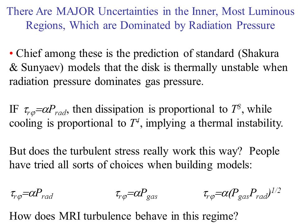 There Are MAJOR Uncertainties in the Inner, Most Luminous Regions, Which are Dominated by Radiation Pressure Chief among these is the prediction of standard (Shakura & Sunyaev) models that the disk is thermally unstable when radiation pressure dominates gas pressure.