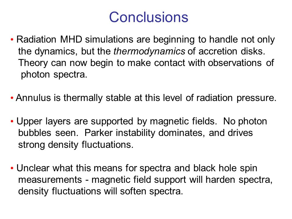 Conclusions Radiation MHD simulations are beginning to handle not only the dynamics, but the thermodynamics of accretion disks.